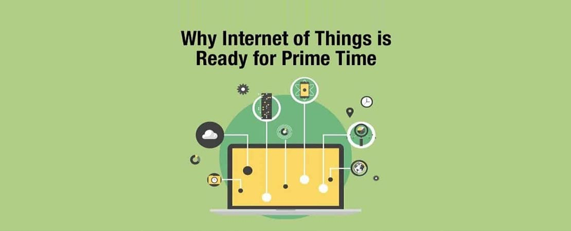 5 Reasons Why the Internet of Things is Ready for Prime Time